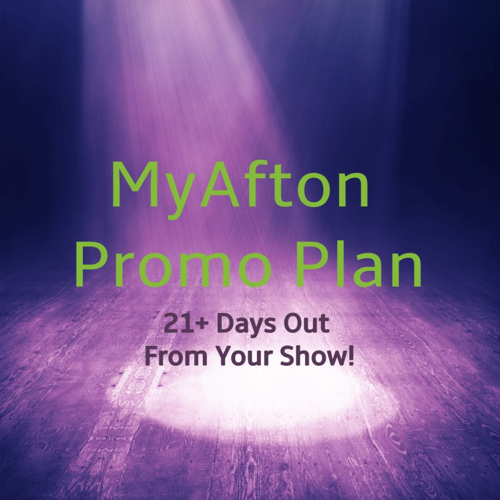 MyAfton Promo Plan 21+ days out from your show