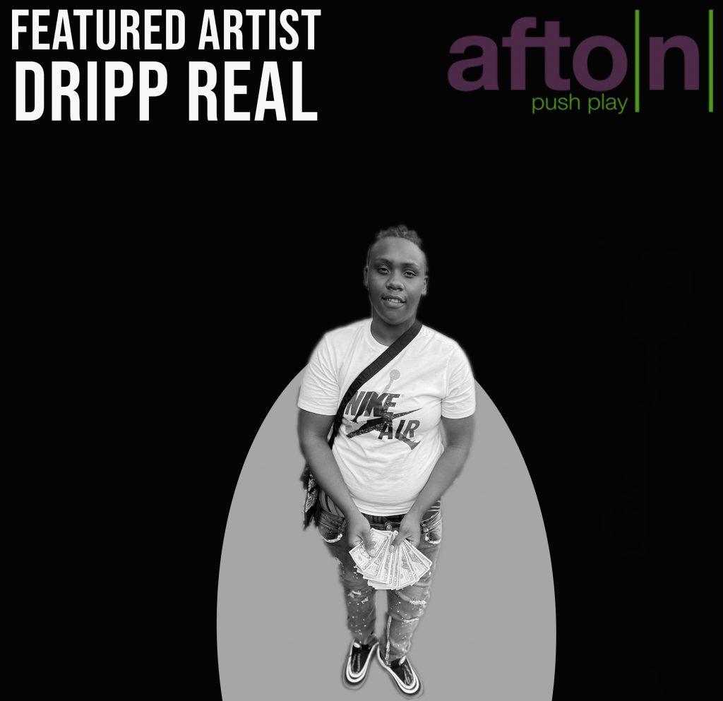 Myafton: Emerging Artist Dripp Real